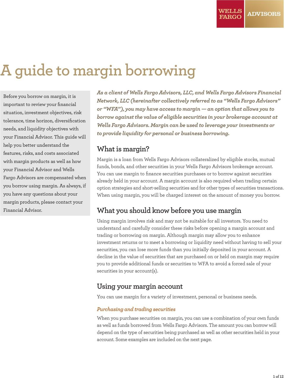 This guide will help you better understand the features, risks, and costs associated with margin products as well as how your Financial Advisor and Wells Fargo Advisors are compensated when you