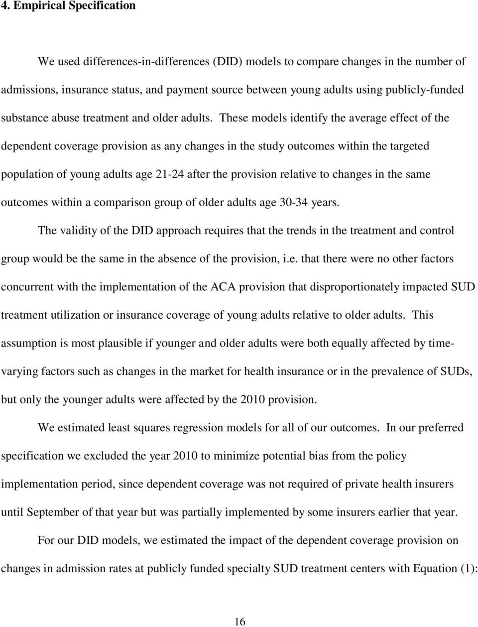 These models identify the average effect of the dependent coverage provision as any changes in the study outcomes within the targeted population of young adults age 21-24 after the provision relative