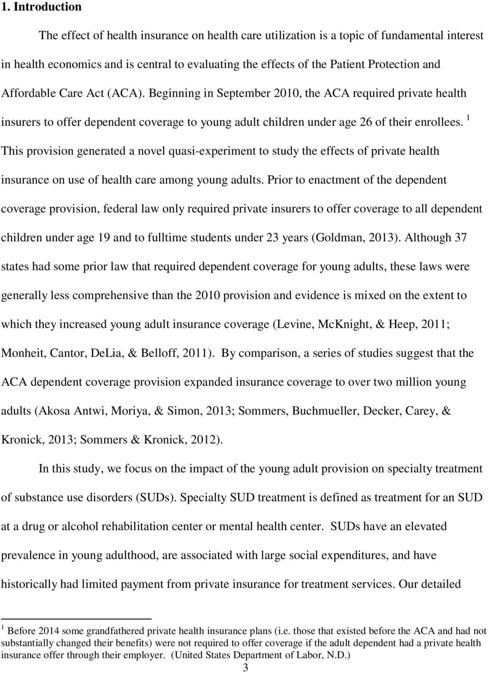 1 This provision generated a novel quasi-experiment to study the effects of private health insurance on use of health care among young adults.