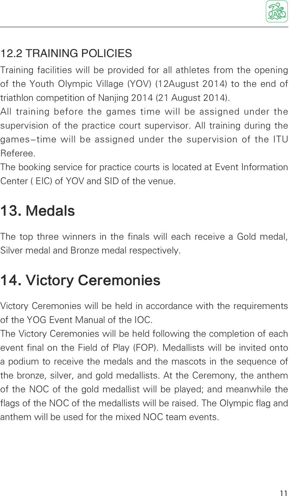 All training during the games-time will be assigned under the supervision of the ITU Referee.