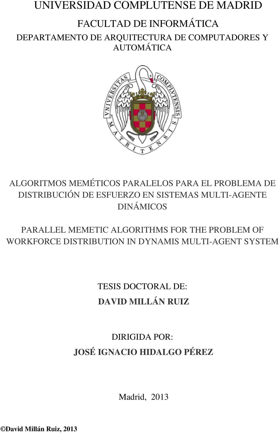 MULTI-AGENTE DINÁMICOS PARALLEL MEMETIC ALGORITHMS FOR THE PROBLEM OF WORKFORCE DISTRIBUTION IN DYNAMIS