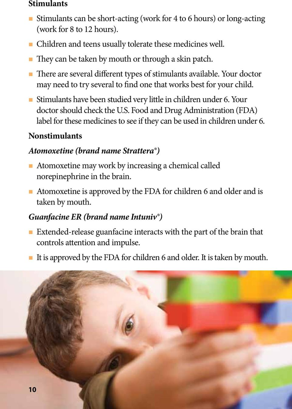 Stimulants have been studied very little in children under 6. Your doctor should check the U.S. Food and Drug Administration (FDA) label for these medicines to see if they can be used in children under 6.