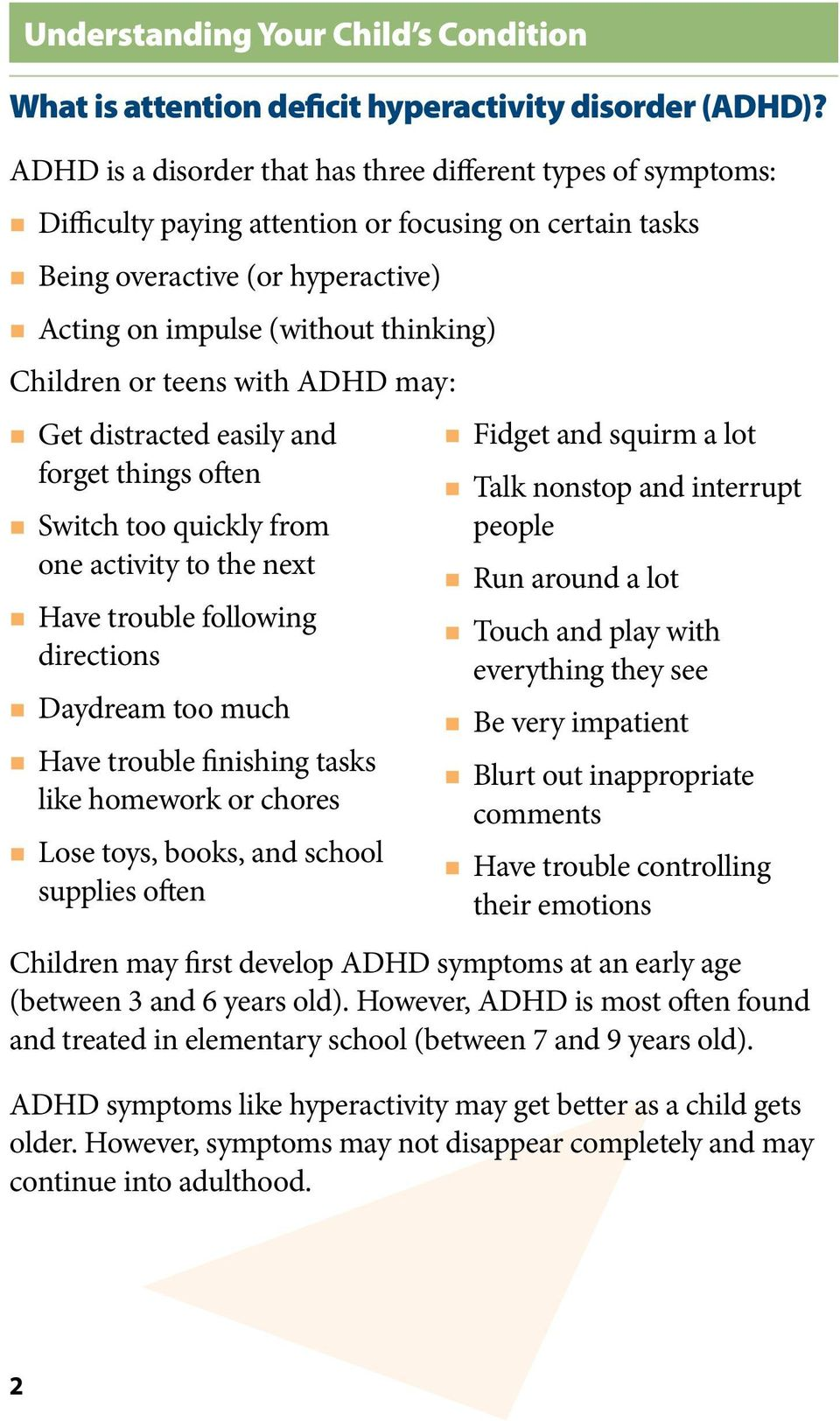 or teens with ADHD may: Get distracted easily and forget things often Switch too quickly from one activity to the next Have trouble following directions Daydream too much Have trouble finishing tasks