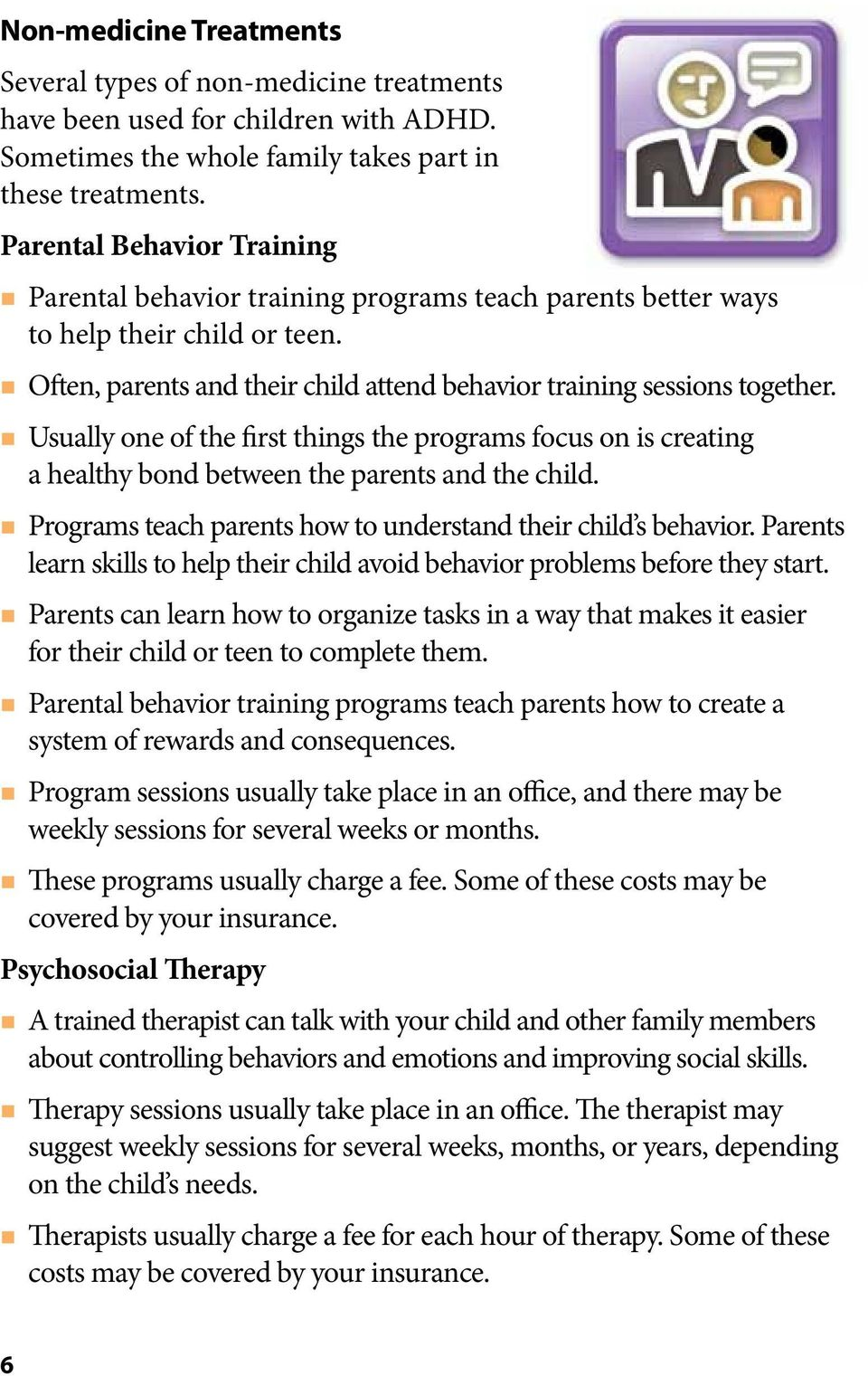 Usually one of the first things the programs focus on is creating a healthy bond between the parents and the child. Programs teach parents how to understand their child s behavior.