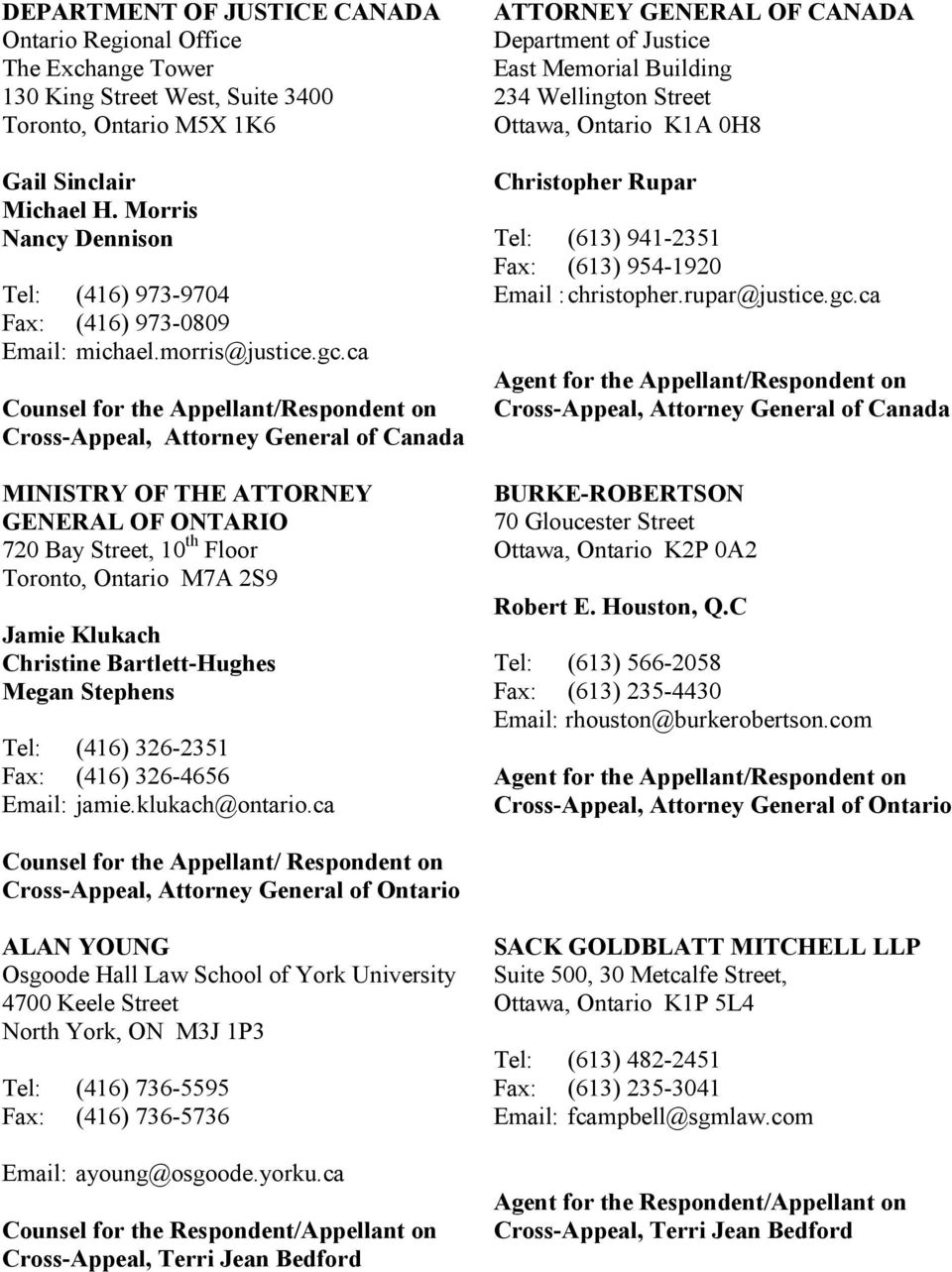 ca Counsel for the Appellant/Respondent on Cross-Appeal, Attorney General of Canada MINISTRY OF THE ATTORNEY GENERAL OF ONTARIO 720 Bay Street, 10 th Floor Toronto, Ontario M7A 2S9 Jamie Klukach