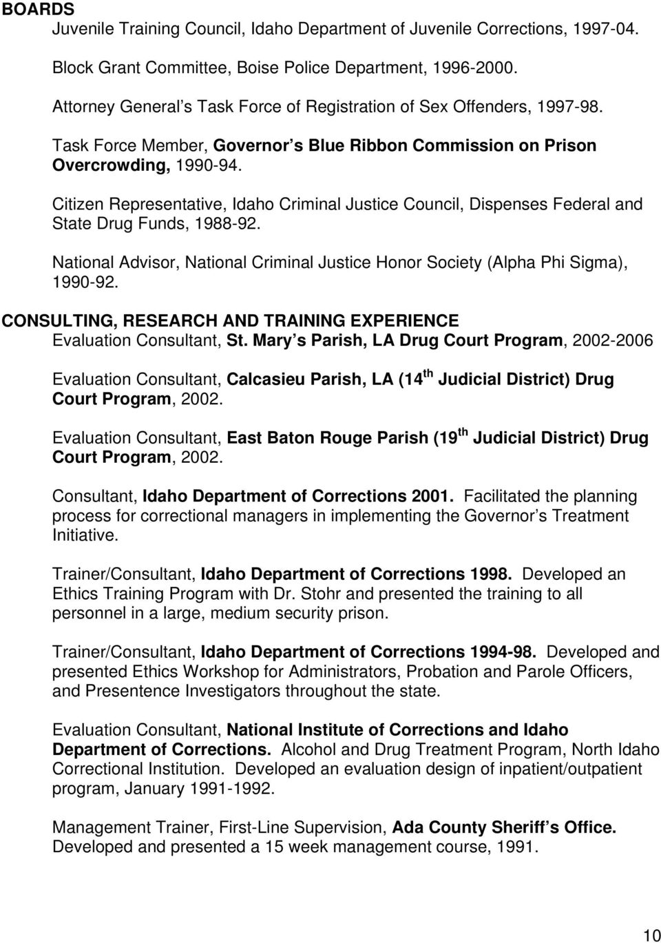 Citizen Representative, Idaho Criminal Justice Council, Dispenses Federal and State Drug Funds, 1988-92. National Advisor, National Criminal Justice Honor Society (Alpha Phi Sigma), 1990-92.