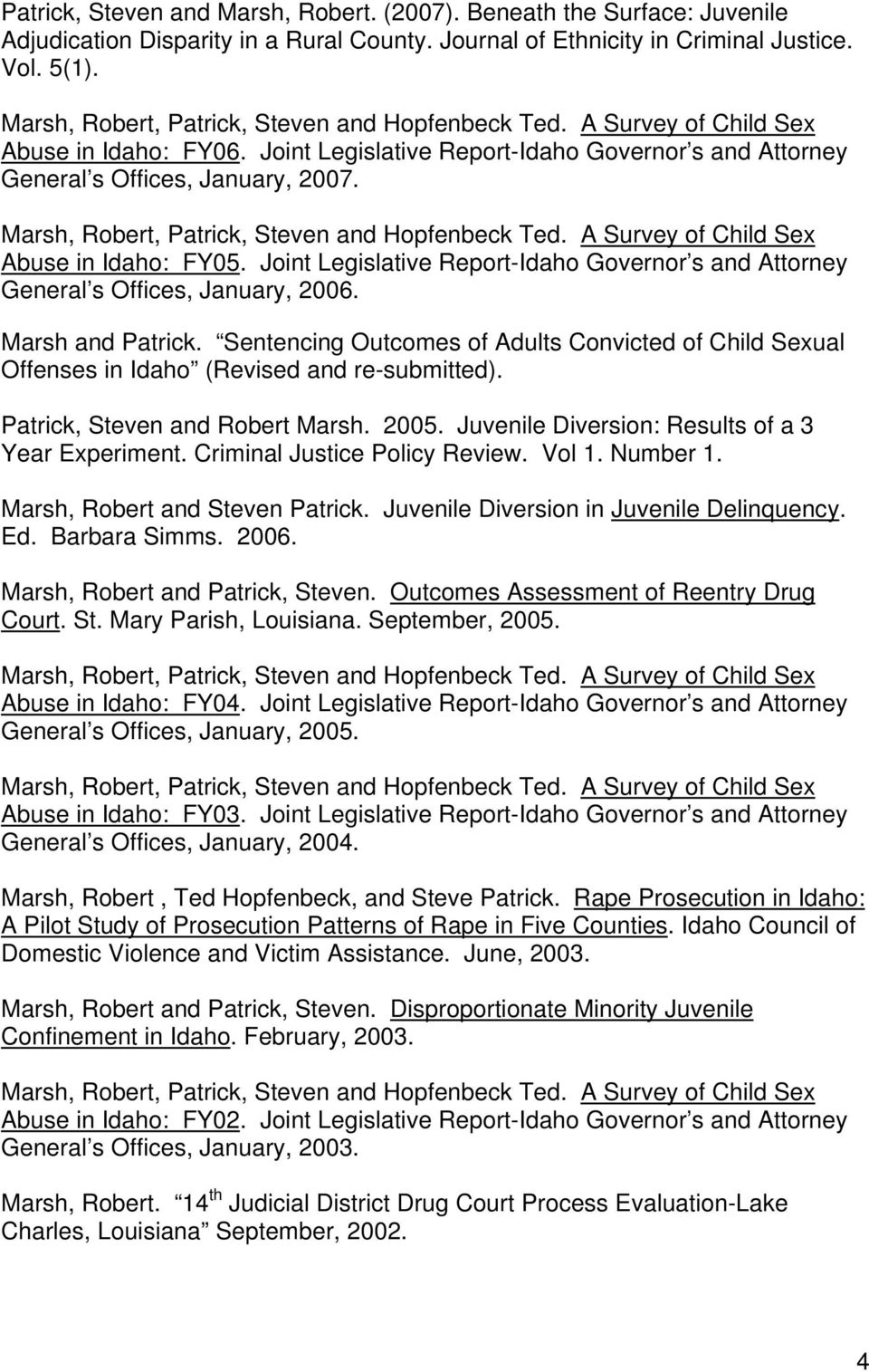 Marsh, Robert, Patrick, Steven and Hopfenbeck Ted. A Survey of Child Sex Abuse in Idaho: FY05. Joint Legislative Report-Idaho Governor s and Attorney General s Offices, January, 2006.