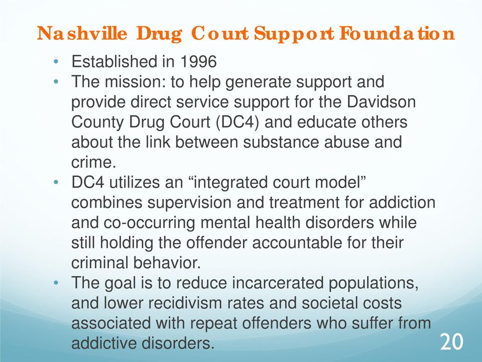 DC4 utilizes an integrated court model combines supervision and treatment for addiction and co-occurring mental health disorders while still holding the