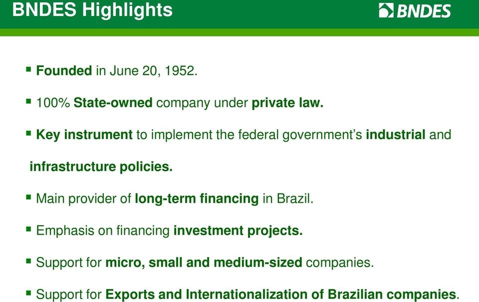 Main provider of long-term financing in Brazil. Emphasis on financing investment projects.