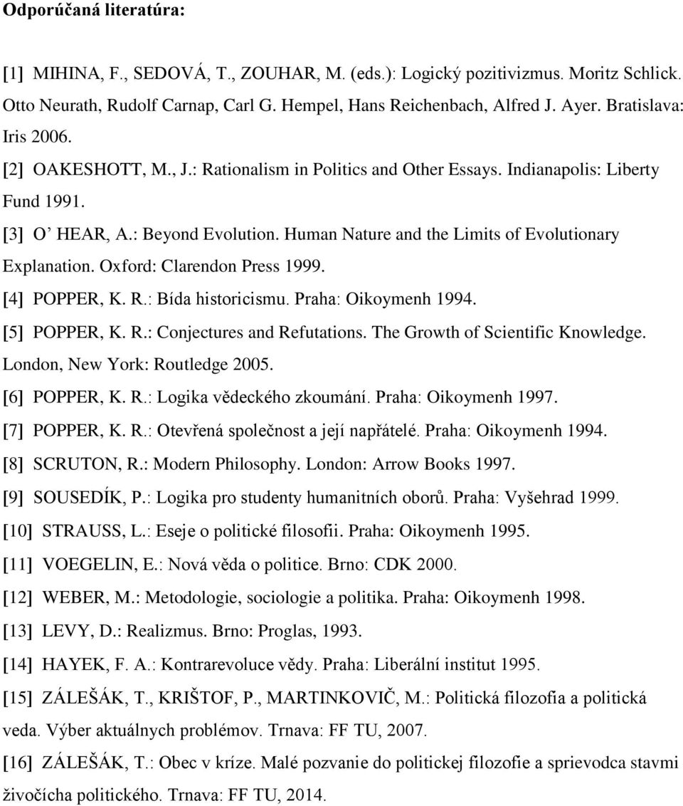 Human Nature and the Limits of Evolutionary Explanation. Oxford: Clarendon Press 1999. 4 POPPER, K. R.: Bída historicismu. Praha: Oikoymenh 1994. 5 POPPER, K. R.: Conjectures and Refutations.