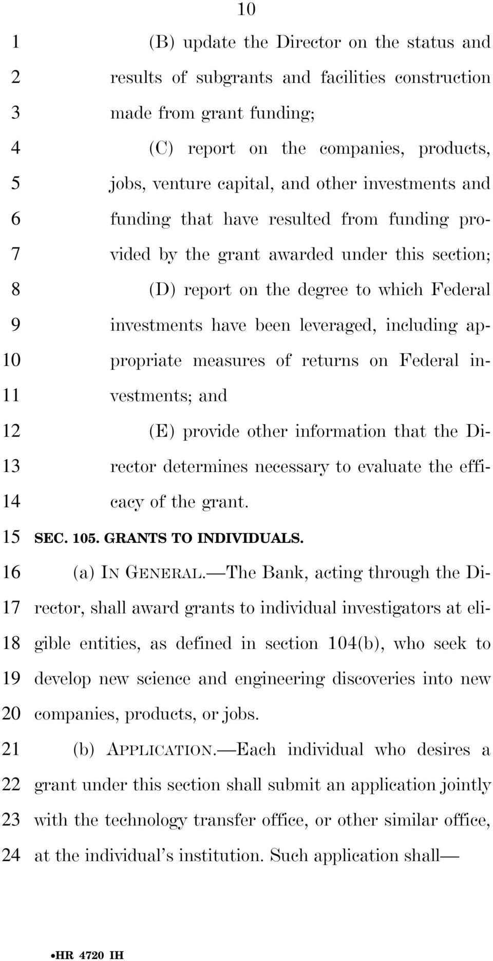 leveraged, including ap- propriate measures of returns on Federal in- vestments; and (E) provide other information that the Di- rector determines necessary to evaluate the effi- 1 cacy of the grant.