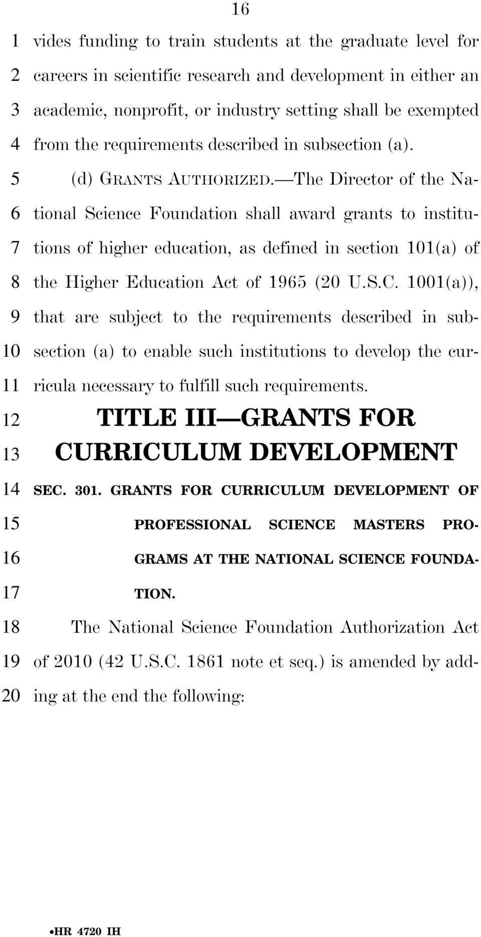 The Director of the National Science Foundation shall award grants to institutions of higher education, as defined in section 1(a) of the Higher Education Act of ( U.S.C.