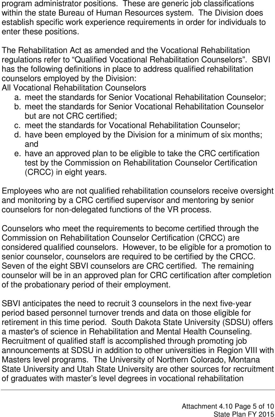 The Rehabilitation Act as amended and the Vocational Rehabilitation regulations refer to Qualified Vocational Rehabilitation Counselors.