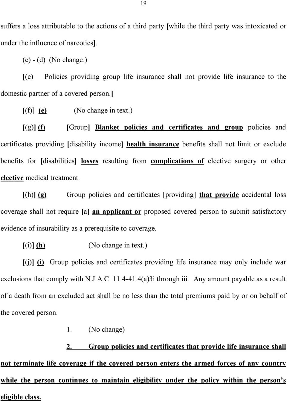 ) [Group] Blanket policies and certificates and group policies and certificates providing [disability income] health insurance benefits shall not limit or exclude benefits for [disabilities] losses