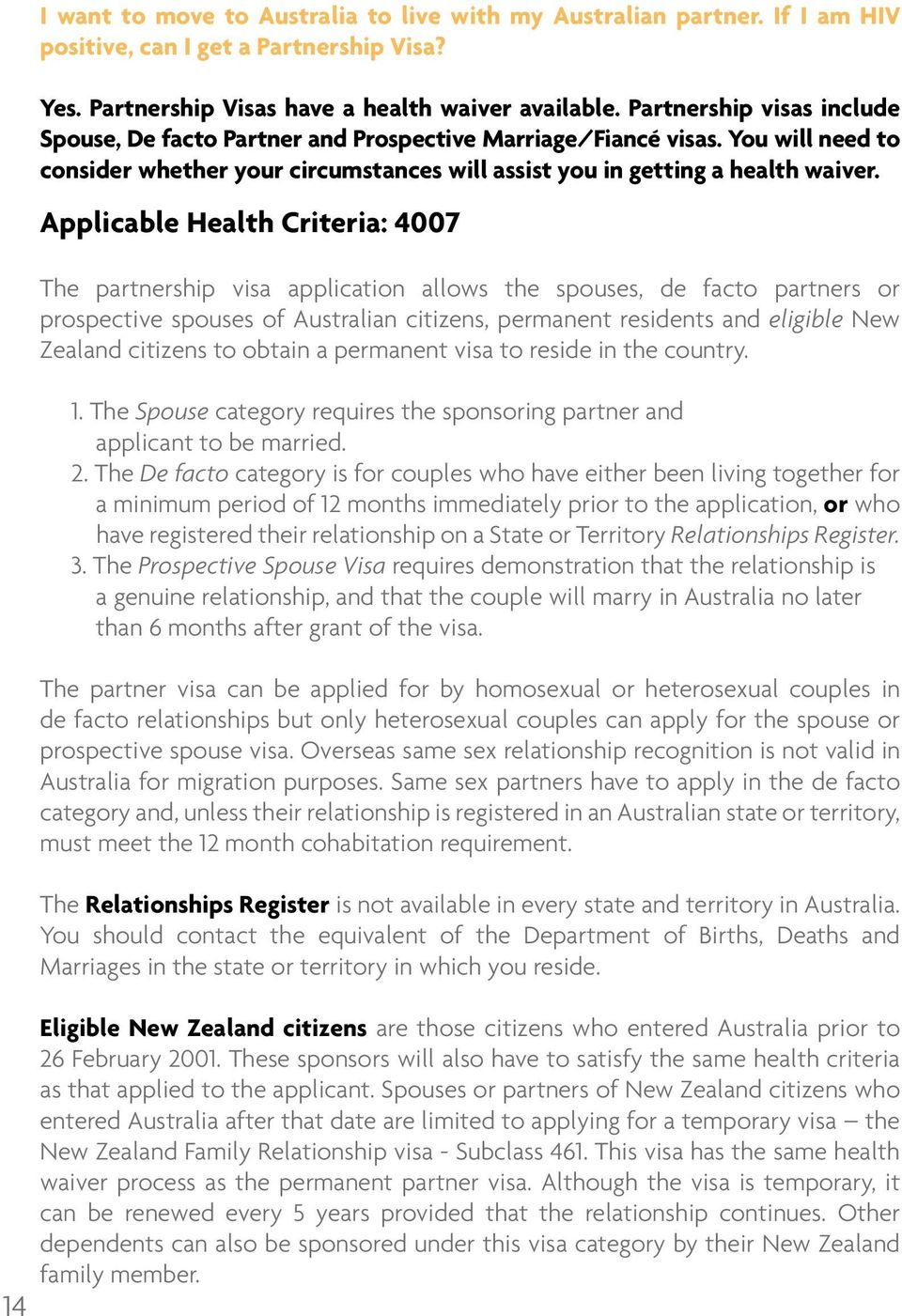 Applicable Health Criteria: 4007 The partnership visa application allows the spouses, de facto partners or prospective spouses of Australian citizens, permanent residents and eligible New Zealand