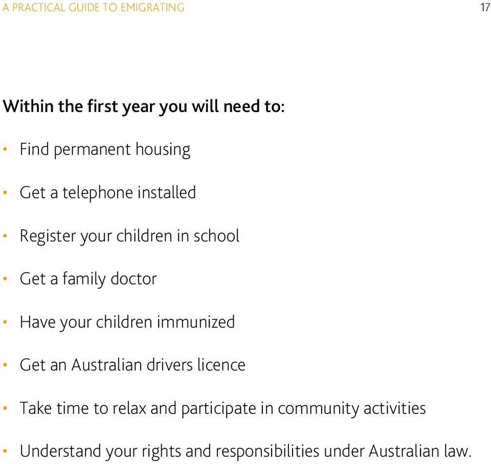 Have your children immunized Get an Australian drivers licence Take time to relax and