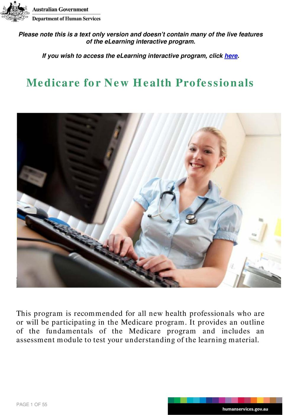 Medicare for New Health Professionals This program is recommended for all new health professionals who are or will be