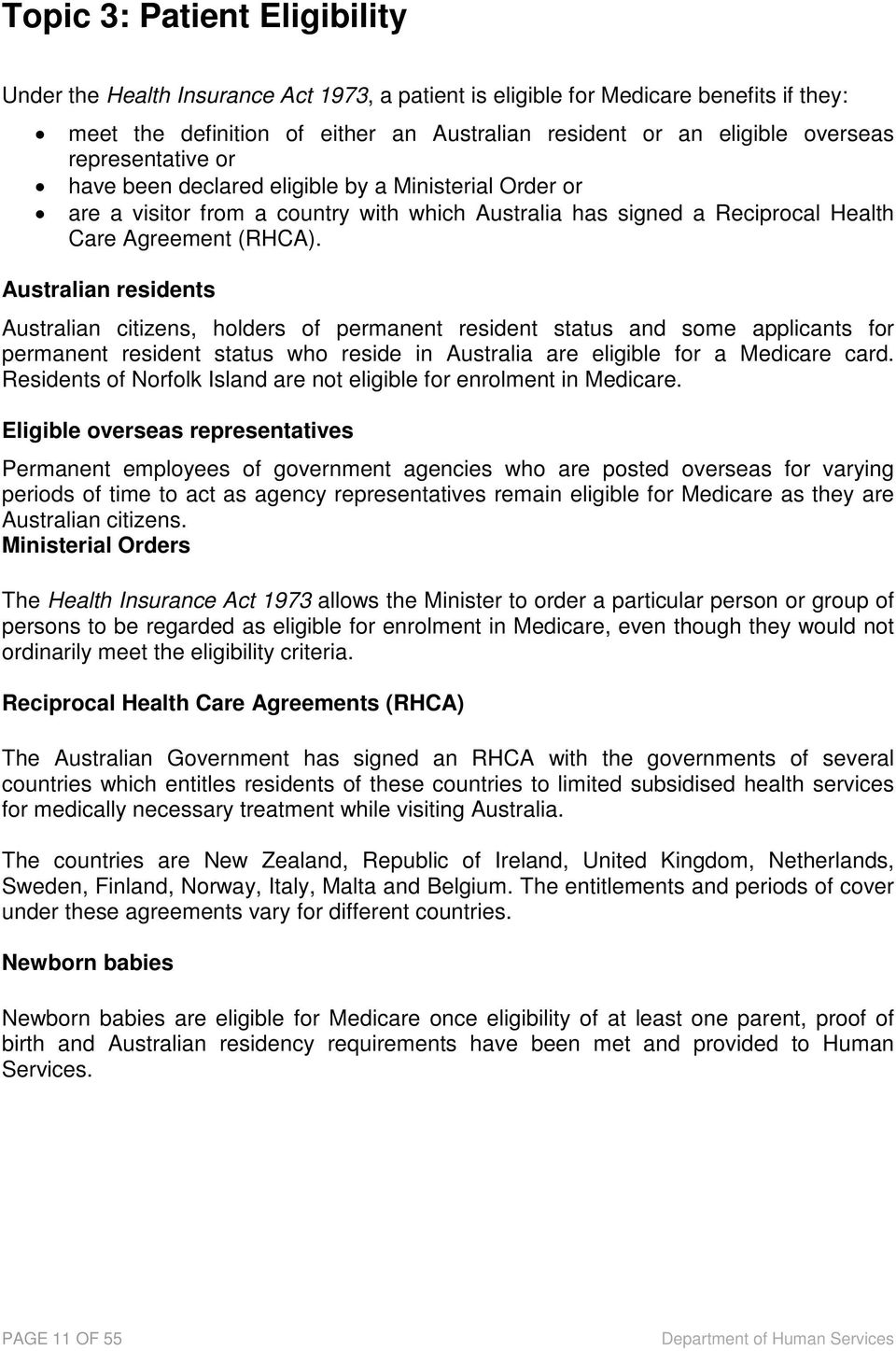 Australian residents Australian citizens, holders of permanent resident status and some applicants for permanent resident status who reside in Australia are eligible for a Medicare card.