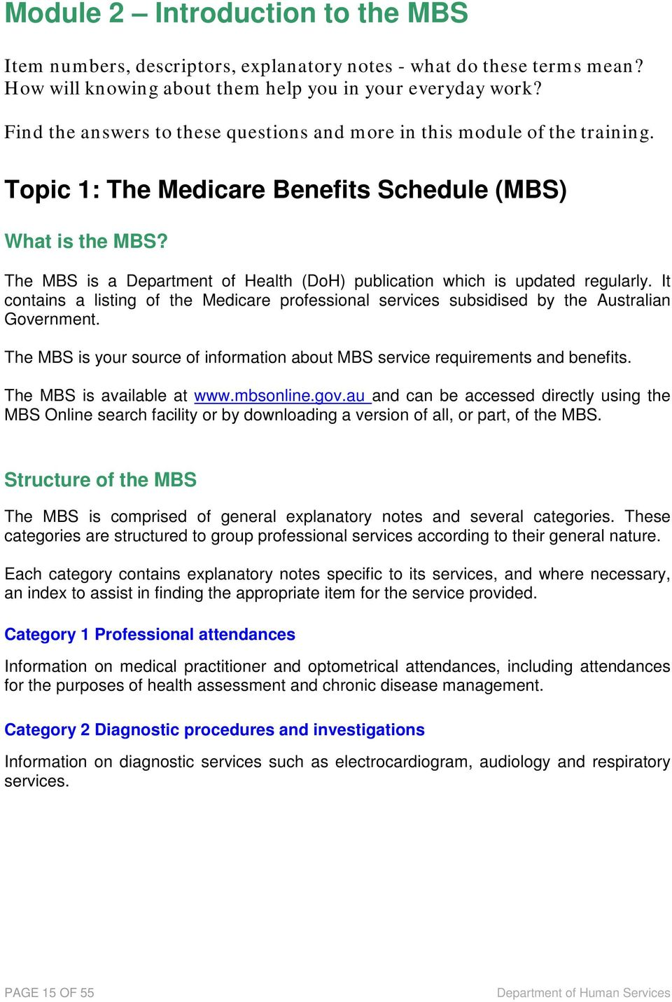 Introduction to the Medicare The MBS is a Department of Health (DoH) publication which is updated regularly.