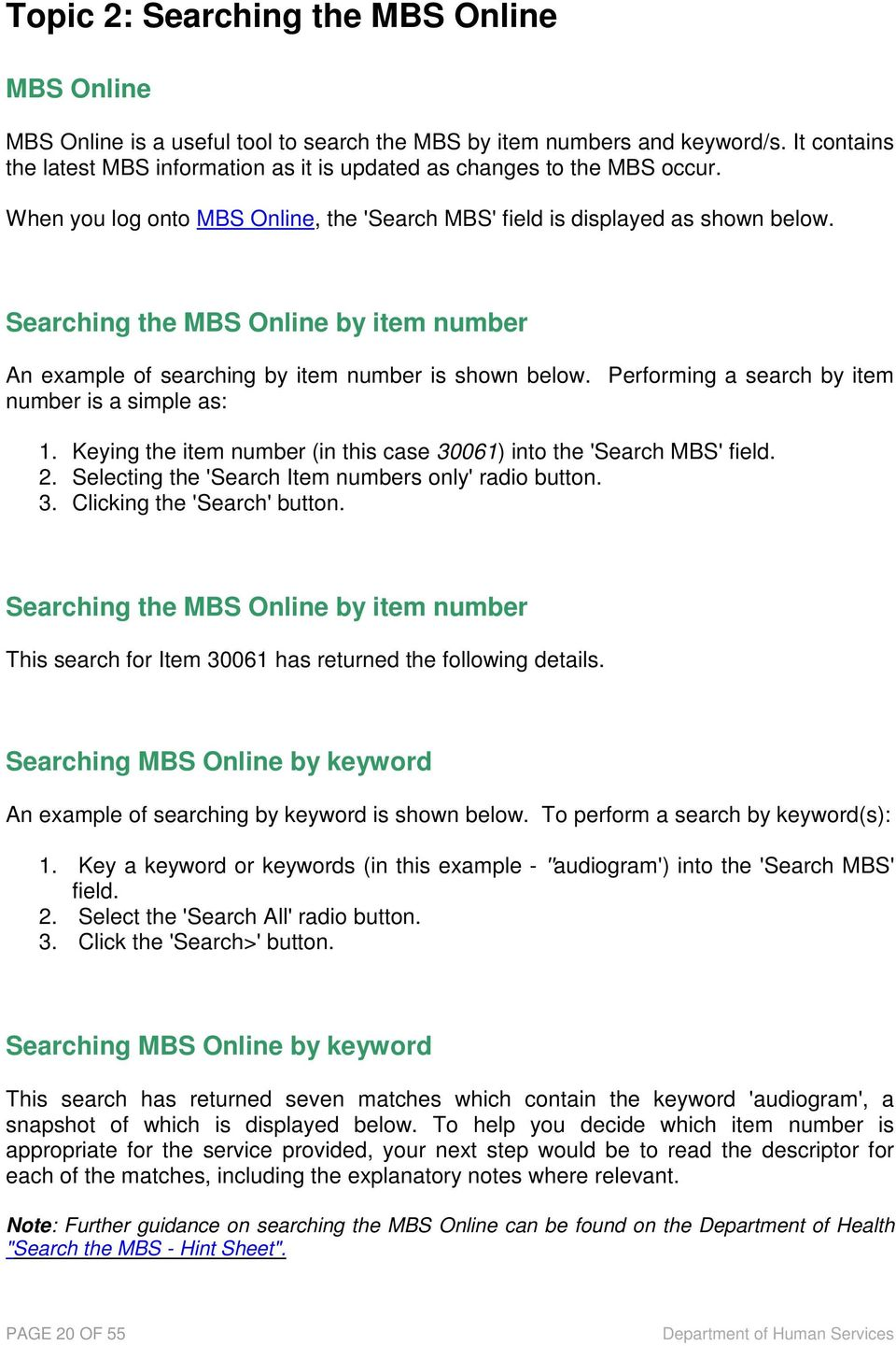 Searching the MBS Online by item number An example of searching by item number is shown below. Performing a search by item number is a simple as: 1.