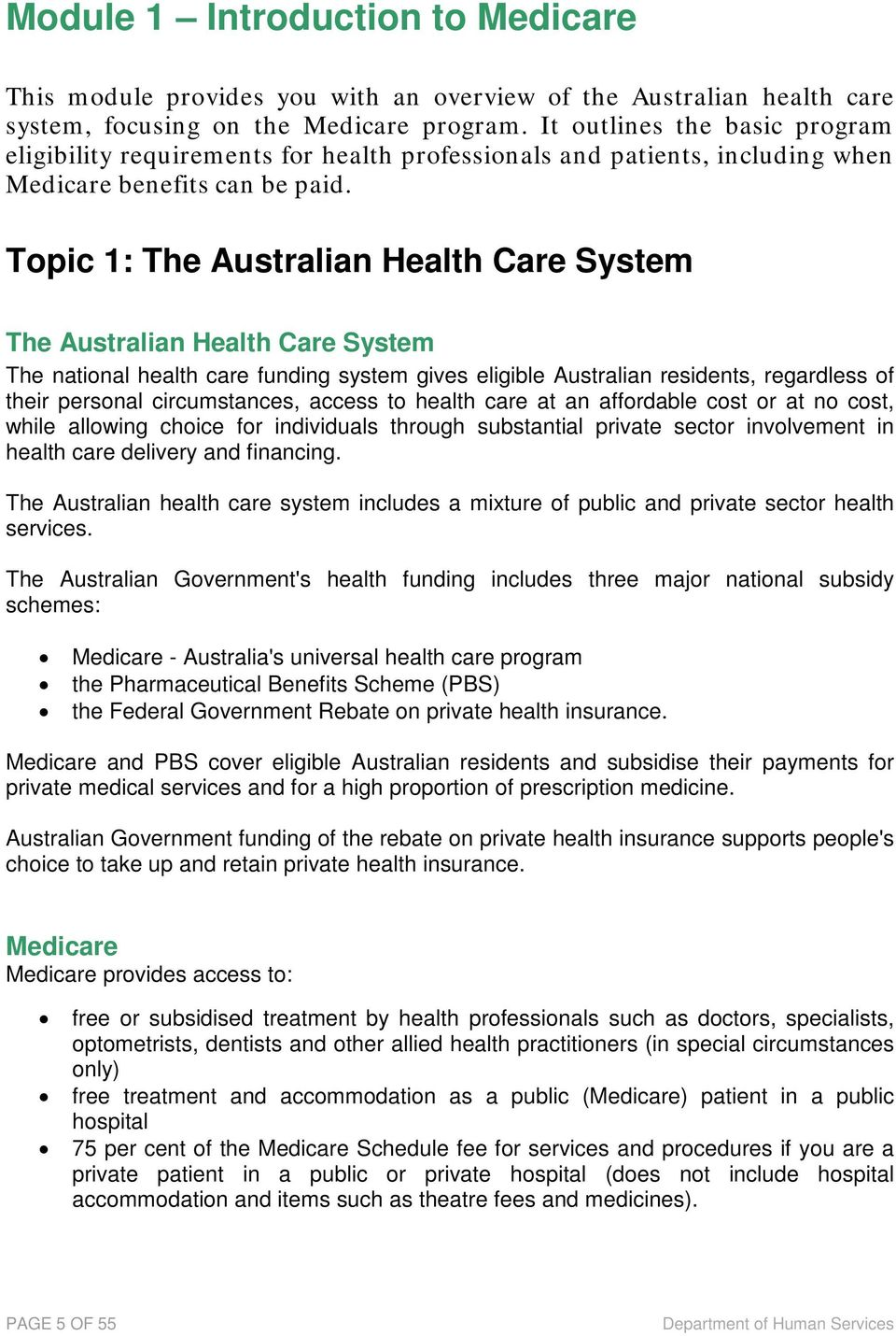 Topic 1: The Australian Health Care System The Australian Health Care System The national health care funding system gives eligible Australian residents, regardless of their personal circumstances,