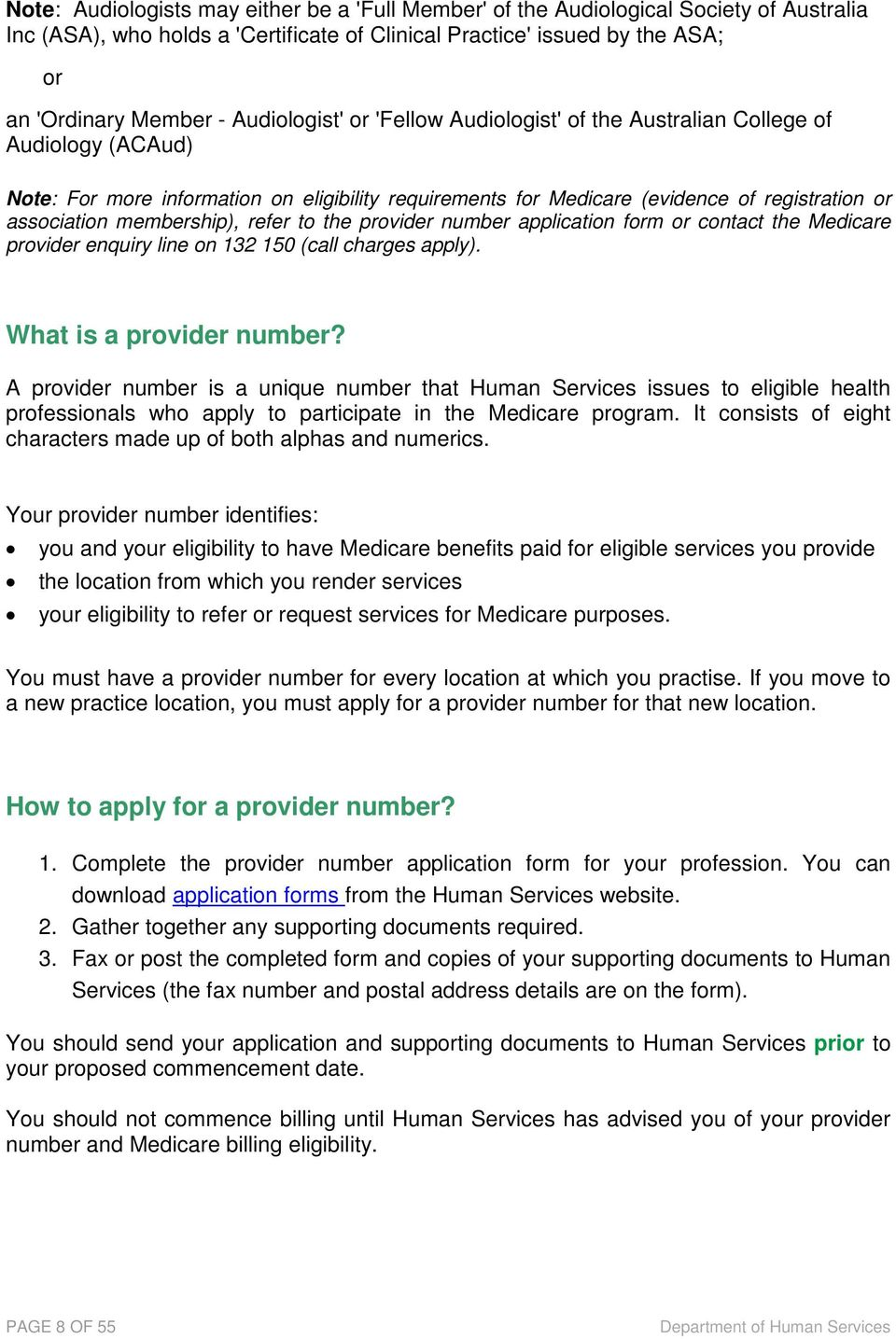 membership), refer to the provider number application form or contact the Medicare provider enquiry line on 132 150 (call charges apply). Page What is a provider number?