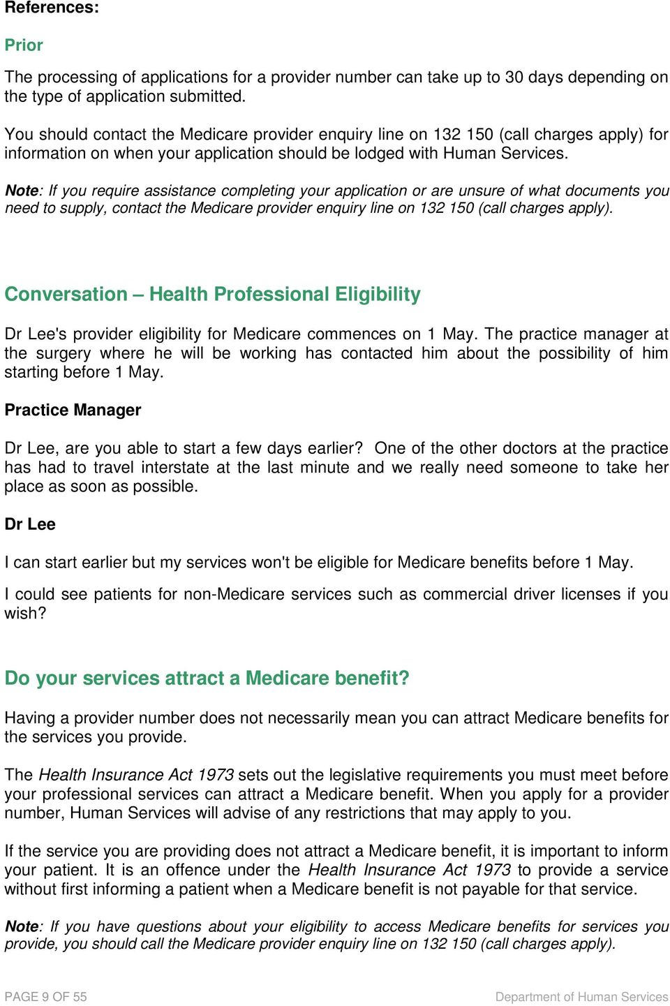 Note: If you require assistance completing your application or are unsure of what documents you need to supply, contact the Medicare provider enquiry line on 132 150 (call charges apply).
