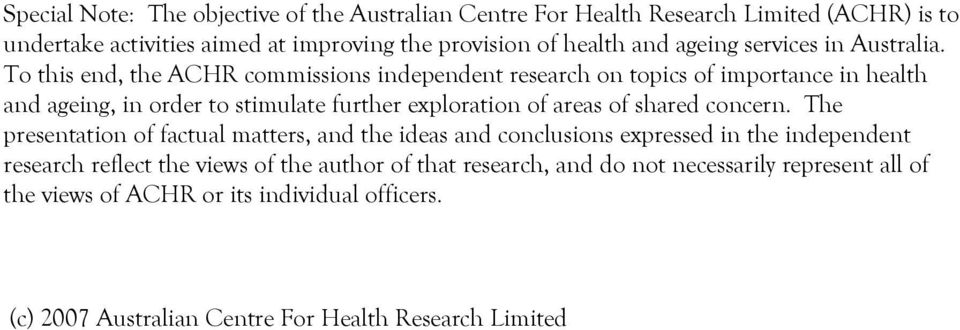 To this end, the ACHR commissions independent research on topics of importance in health and ageing, in order to stimulate further exploration of areas of shared
