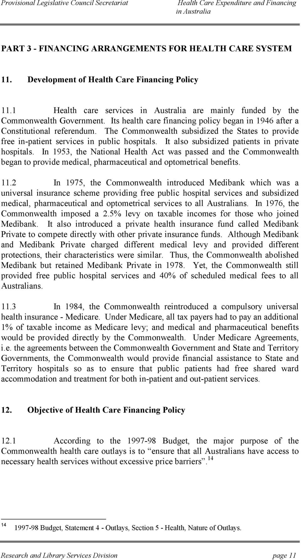 It also subsidized patients in private hospitals. In 1953, the National Health Act was passed and the Commonwealth began to provide medical, pharmaceutical and optometrical benefits. 11.