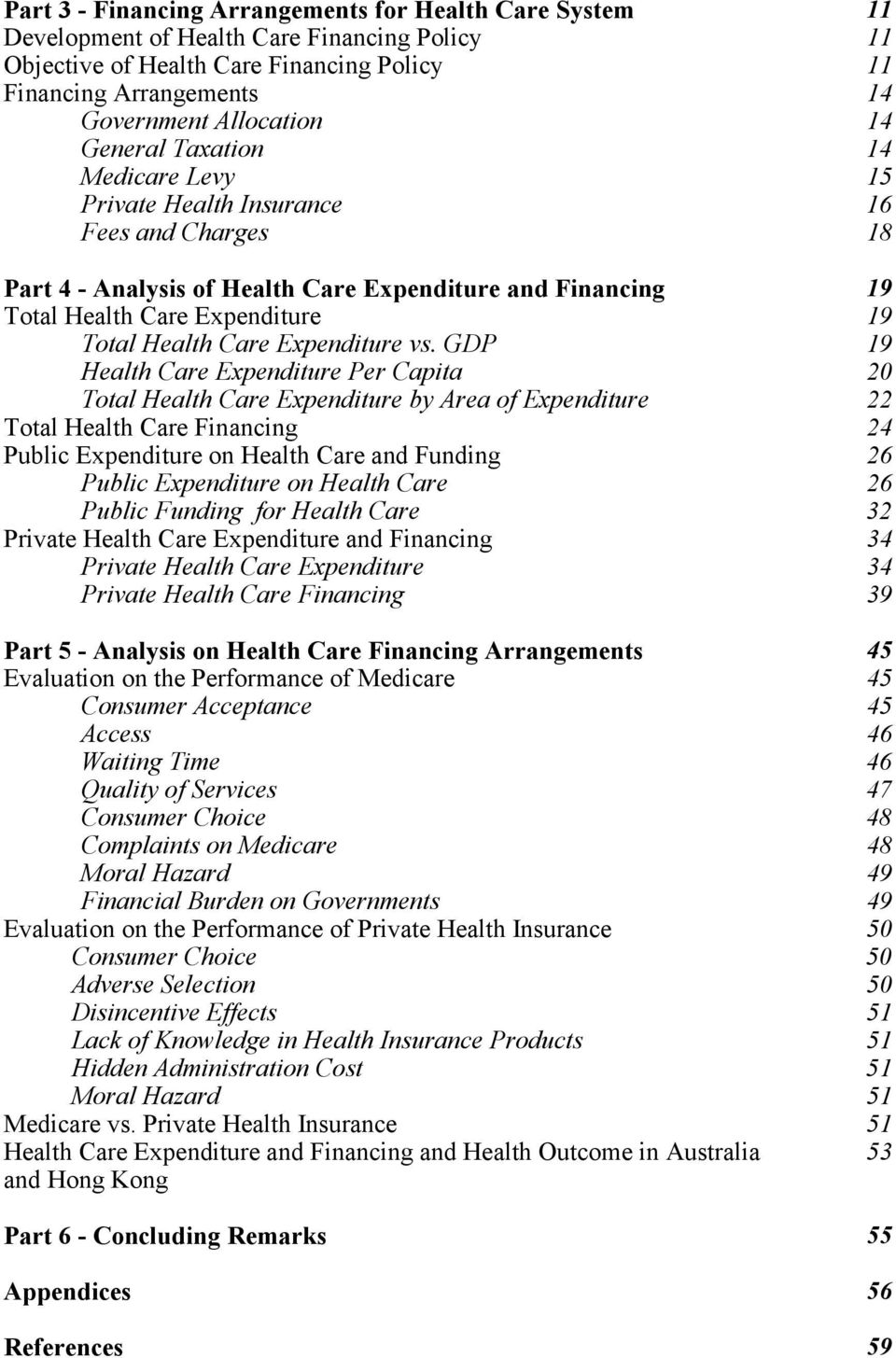 GDP 19 Health Care Expenditure Per Capita 20 Total Health Care Expenditure by Area of Expenditure 22 Total Health Care Financing 24 Public Expenditure on Health Care and Funding 26 Public Expenditure