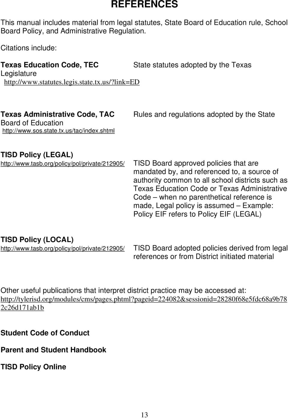 link=ed Texas Administrative Code, TAC Board of Education http://www.sos.state.tx.us/tac/index.shtml Rules and regulations adopted by the State TISD Policy (LEGAL) http://www.tasb.