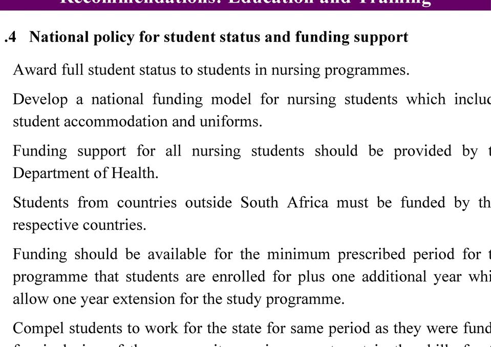 Funding support for all nursing students should be provided by t Department of Health. Students from countries outside South Africa must be funded by th respective countries.