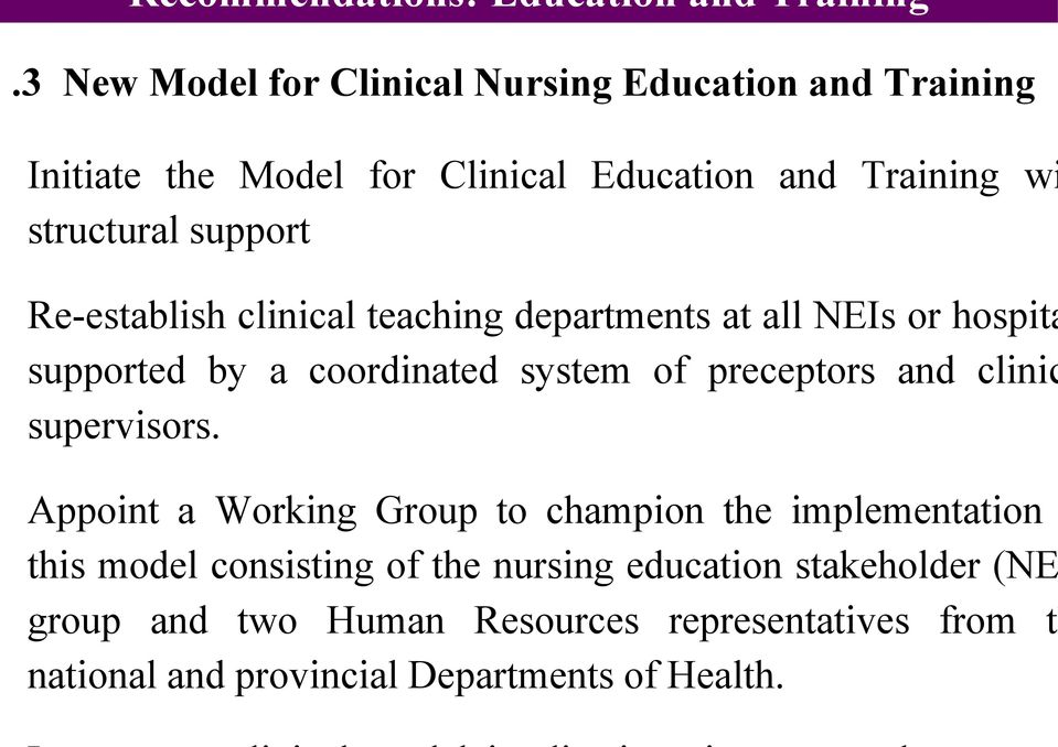 Re-establish clinical teaching departments at all NEIs or hospita supported by a coordinated system of preceptors and clinic