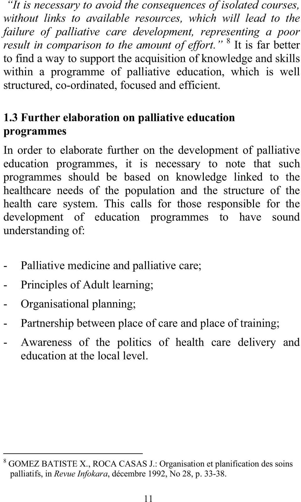 8 It is far better to find a way to support the acquisition of knowledge and skills within a programme of palliative education, which is well structured, co-ordinated, focused and efficient. 1.