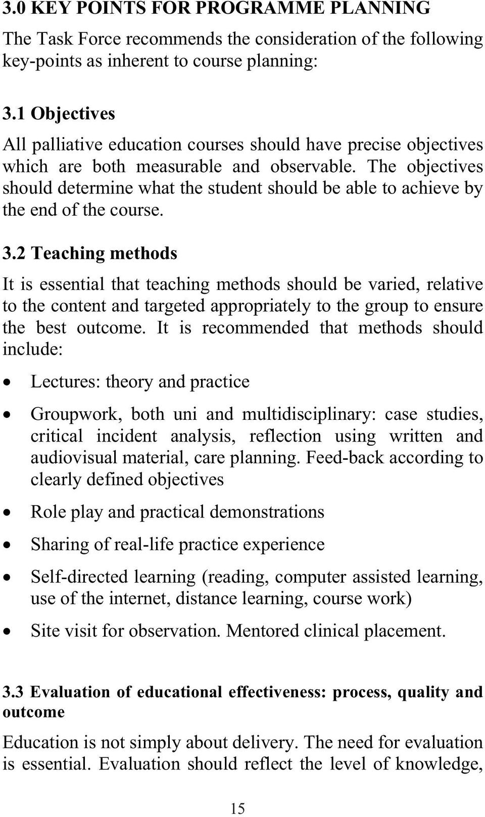 The objectives should determine what the student should be able to achieve by the end of the course. 3.