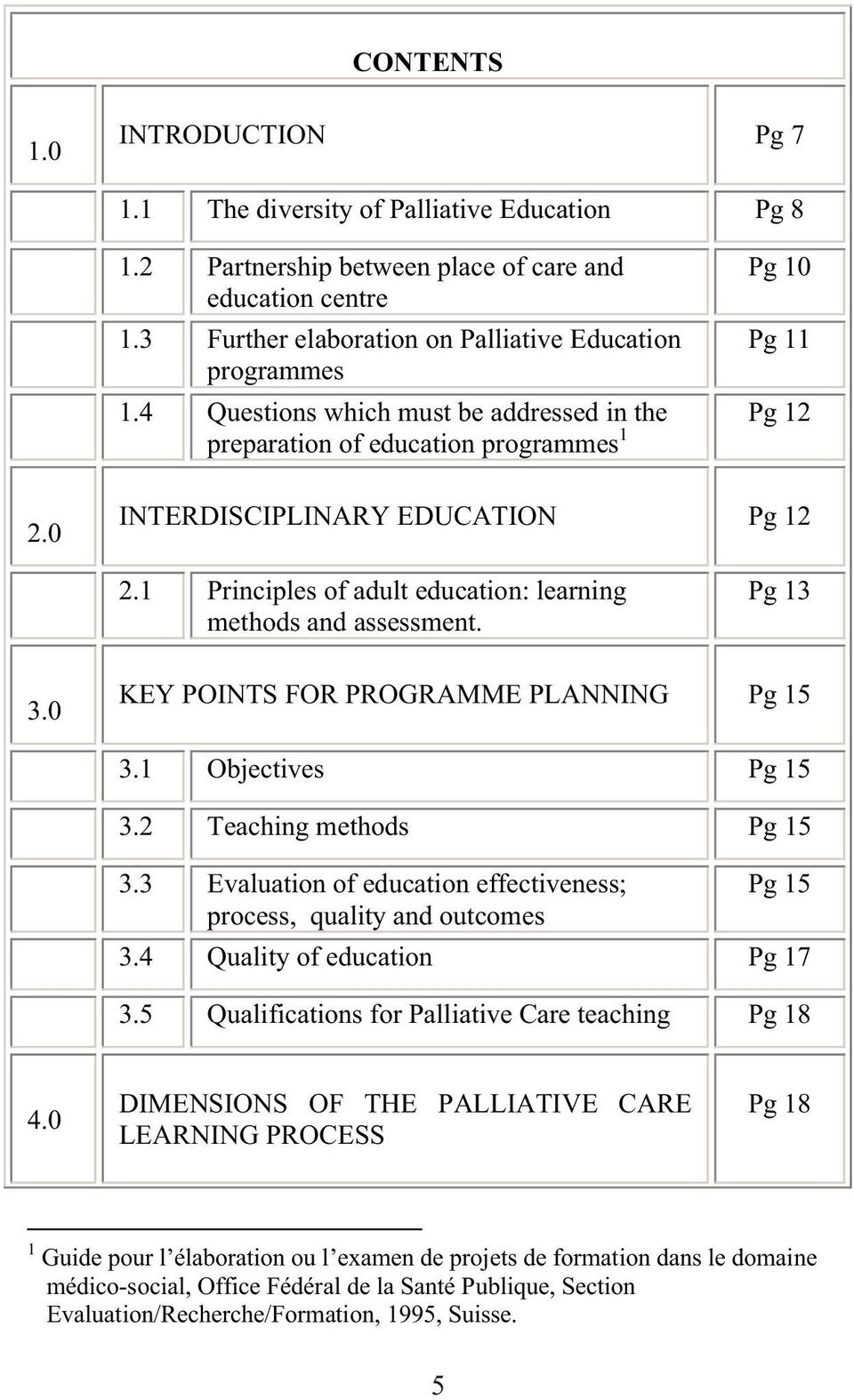 1 Principles of adult education: learning methods and assessment. Pg 13 3.0 KEY POINTS FOR PROGRAMME PLANNING Pg 15 3.1 Objectives Pg 15 3.2 Teaching methods Pg 15 3.