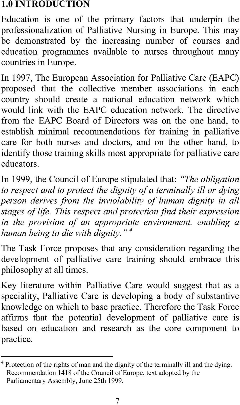 In 1997, The European Association for Palliative Care (EAPC) proposed that the collective member associations in each country should create a national education network which would link with the EAPC