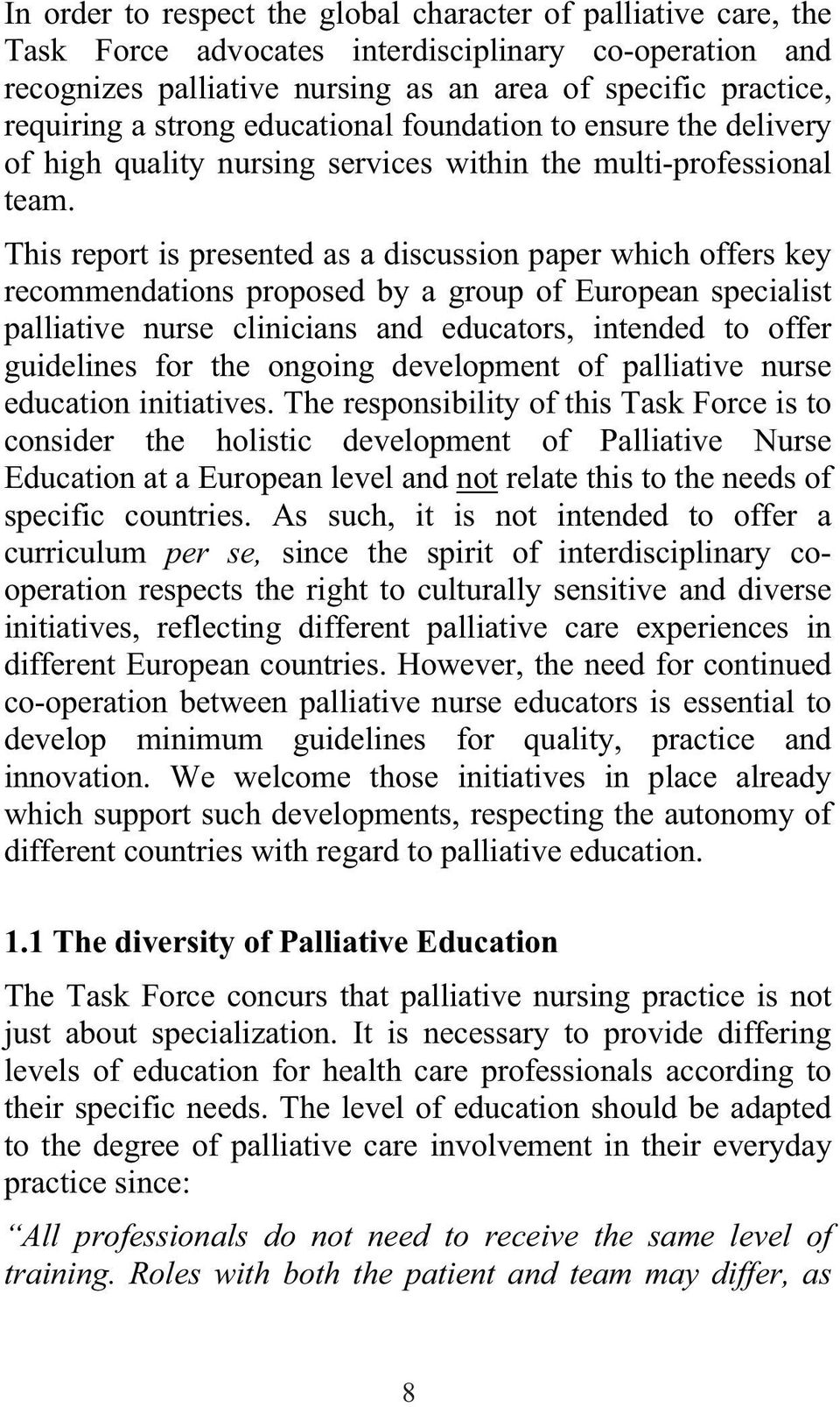 This report is presented as a discussion paper which offers key recommendations proposed by a group of European specialist palliative nurse clinicians and educators, intended to offer guidelines for