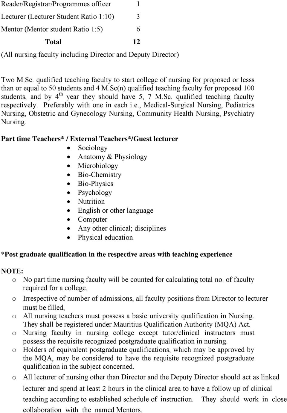 Sc(n) qualified teaching faculty for proposed 100 students, and by 4 th year they should have 5, 7 M.Sc. qualified teaching faculty respectively. Preferably with one in each i.e., Medical-Surgical Nursing, Pediatrics Nursing, Obstetric and Gynecology Nursing, Community Health Nursing, Psychiatry Nursing.
