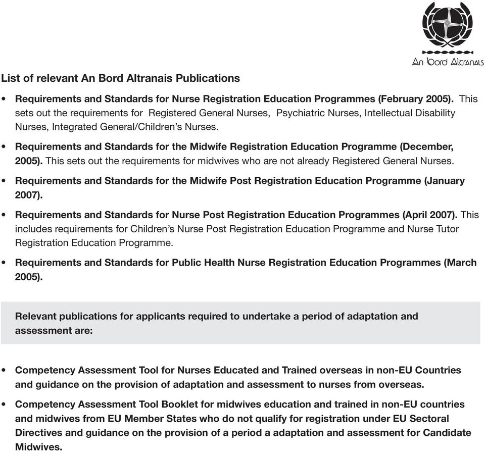 Requirements and Standards for the Midwife Registration Education Programme (December, 2005). This sets out the requirements for midwives who are not already Registered General Nurses.
