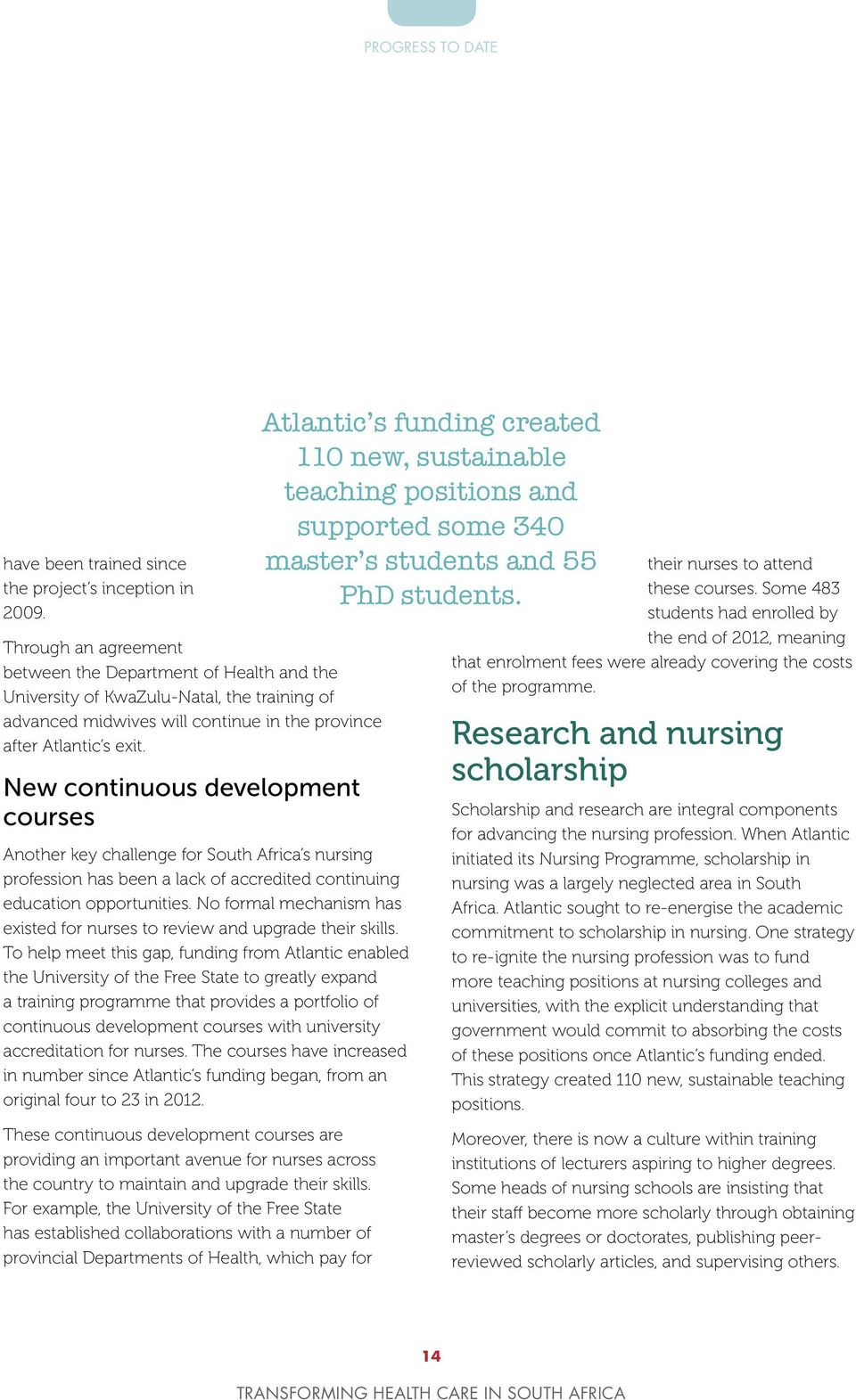 New continuous development courses Another key challenge for South Africa s nursing profession has been a lack of accredited continuing education opportunities.