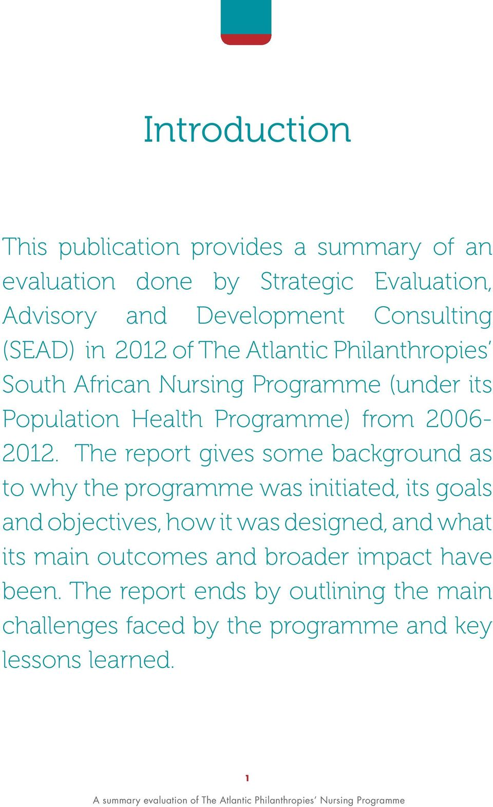 The report gives some background as to why the programme was initiated, its goals and objectives, how it was designed, and what its main outcomes and