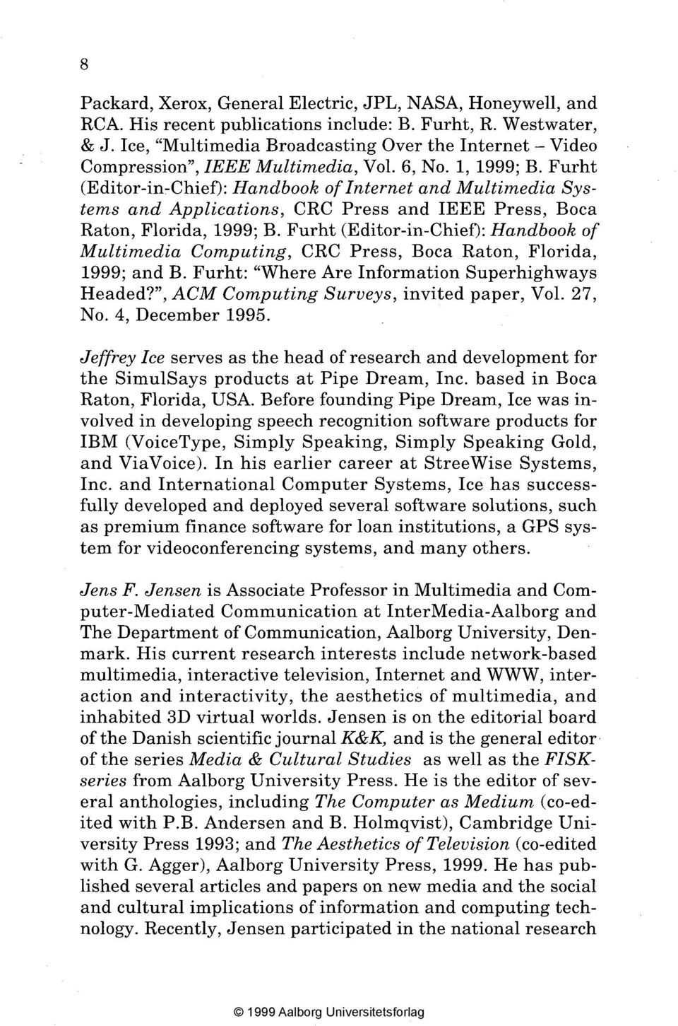 Furht (Editor-in-Chief): Handbook of Internet and Multimedia Systems and Applications, CRC Press and IEEE Press, Boca Raton, Florida, 1999; B.
