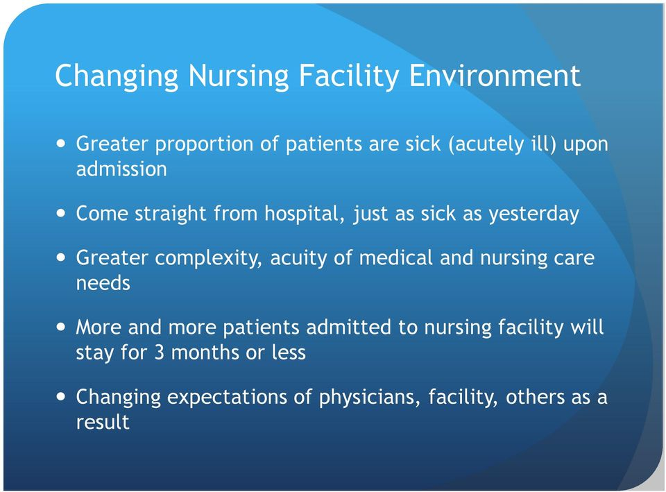 acuity of medical and nursing care needs More and more patients admitted to nursing facility