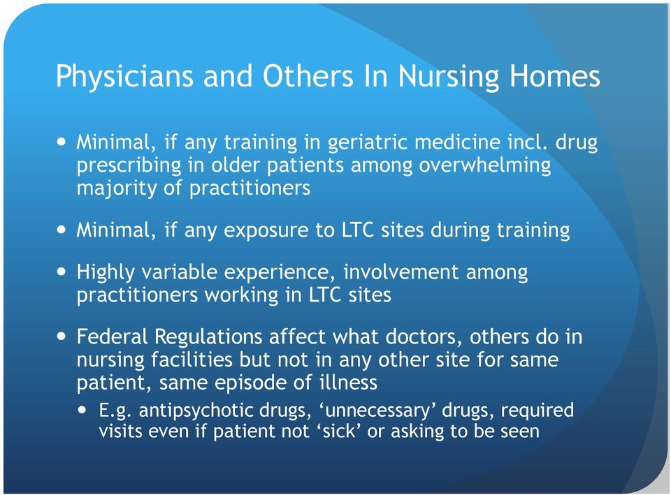 Highly variable experience, involvement among practitioners working in LTC sites Federal Regulations affect what doctors, others do in