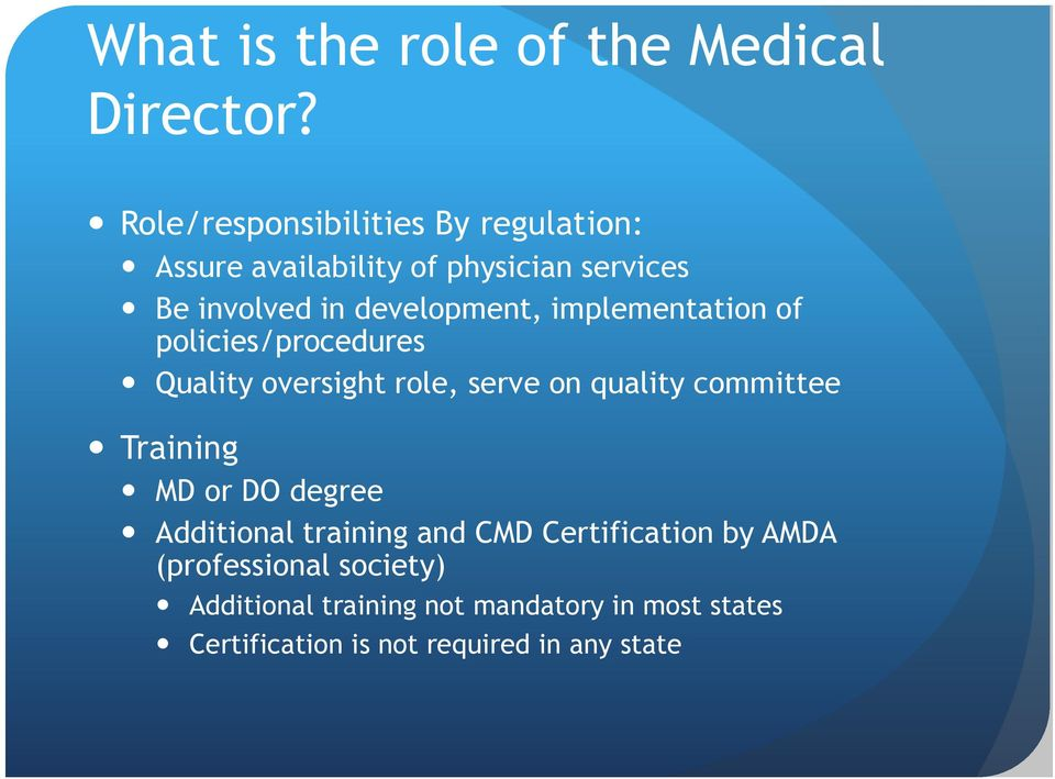 implementation of policies/procedures Quality oversight role, serve on quality committee Training MD or DO