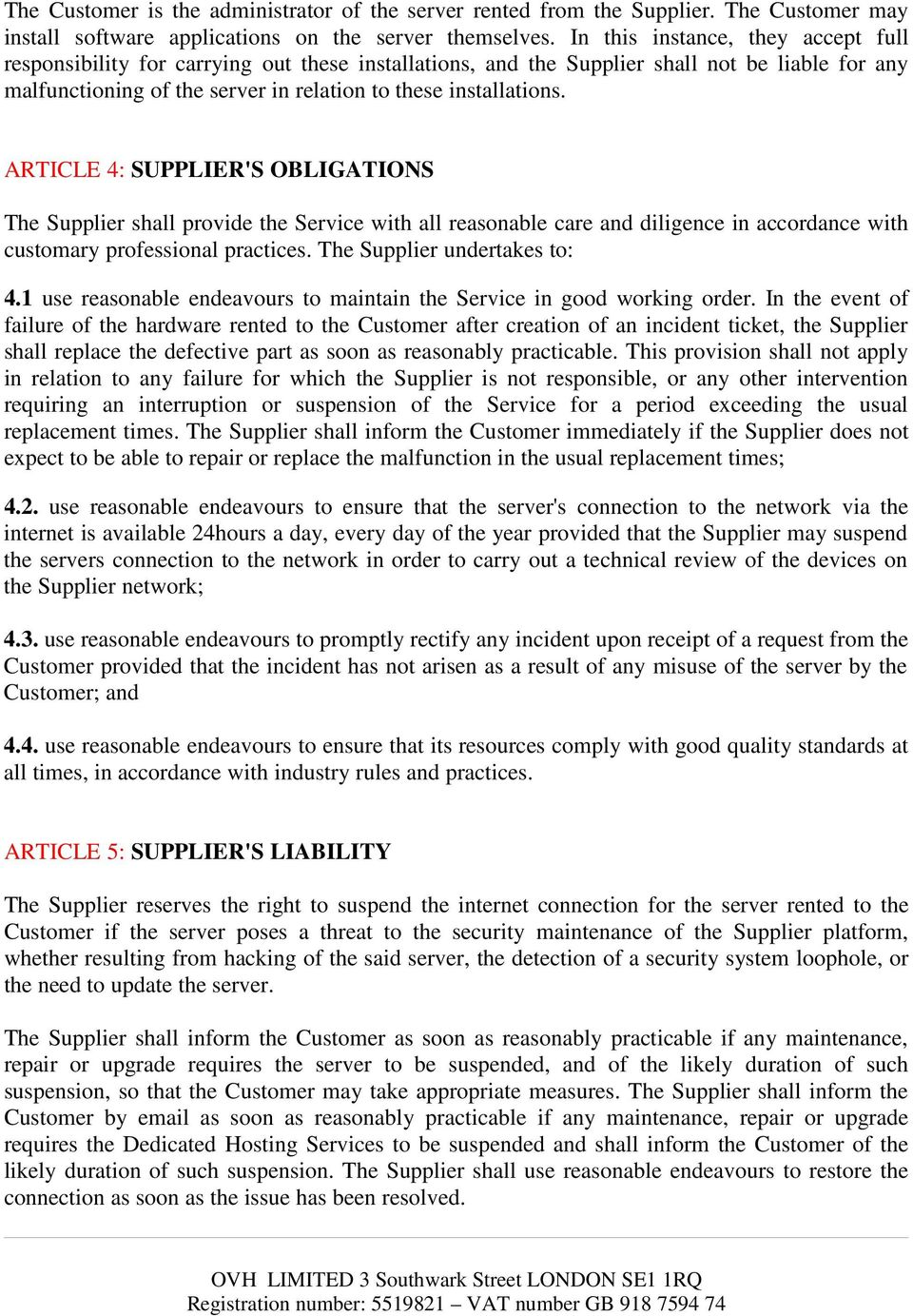 ARTICLE 4: SUPPLIER'S OBLIGATIONS The Supplier shall provide the Service with all reasonable care and diligence in accordance with customary professional practices. The Supplier undertakes to: 4.