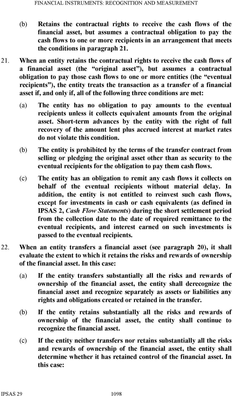 21. When an entity retains the contractual rights to receive the cash flows of a financial asset (the original asset ), but assumes a contractual obligation to pay those cash flows to one or more