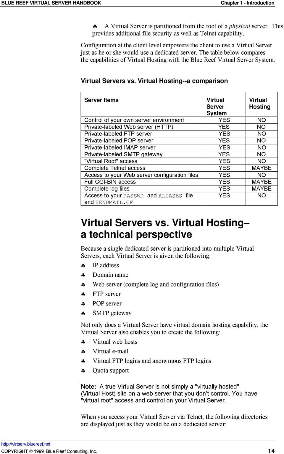 The table below compares the capabilities of Virtual Hosting with the Blue Reef Virtual Server System. Virtual Servers vs.