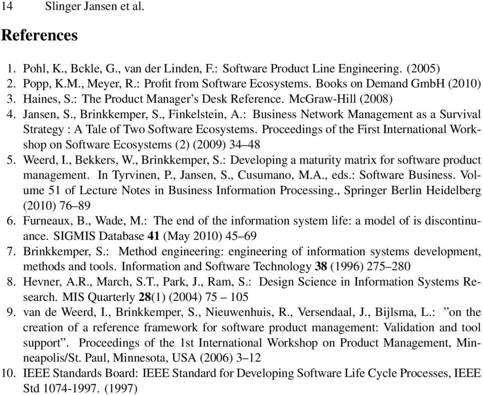 : Business Network Management as a Survival Strategy : A Tale of Two Software Ecosystems. Proceedings of the First International Workshop on Software Ecosystems (2) (2009) 34 48 5. Weerd, I.